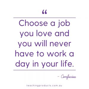 Quote from Confucius: Choose a job you love and you will never have to work a day in your life